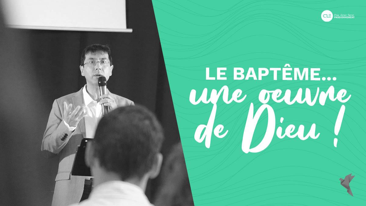 La baptême... une oeuvre de Dieu !